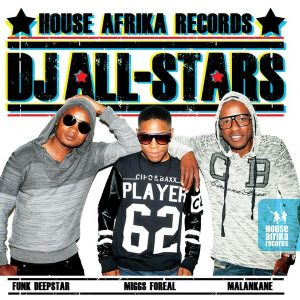 House Afrika Records Presents DJ All-Stars: Funk Deepstar, Miggs Foreal and Malankane