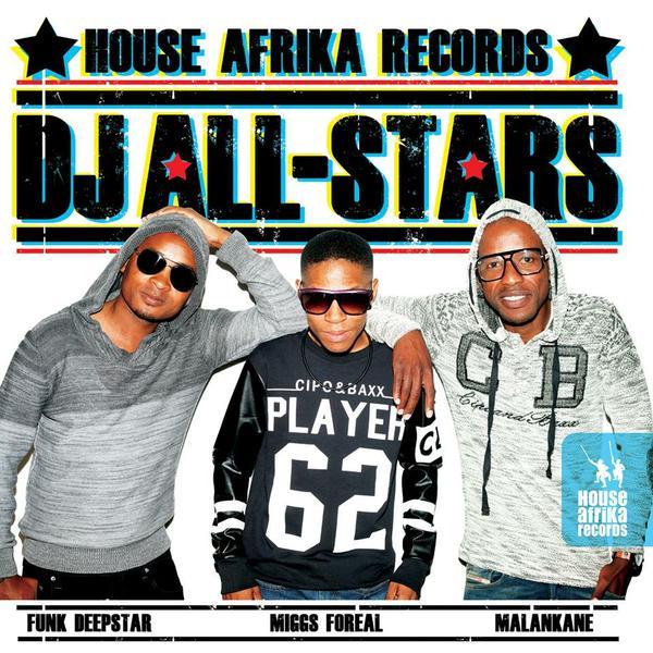 House Afrika Records Presents DJ All-Stars: Funk Deepstar, Miggs Foreal and Malankane