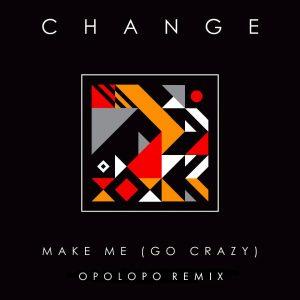 Change – Make Me (Go Crazy) [OPOLOPO Remix]