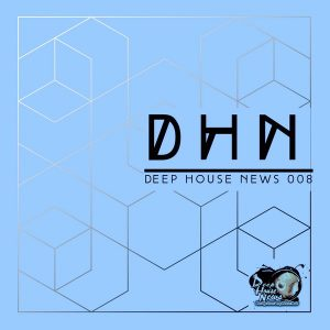 #DHN_DeepHouseNews 008