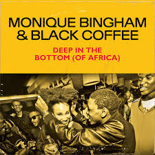 Monique Bingham and Black Coffee- Deep In The Bottom (Of Africa)