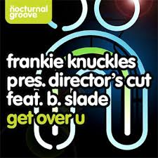 Frankie Knuckles pres. Directors Cut ft B-Slade – Get Over U (Directors Cut Mix)