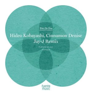 Hideo Kobayashi and Cinnamon Denise – You Do You (Jay-J Shifted Up Mix)