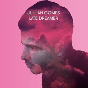 Jullian Gomes – Late Dreamer