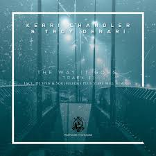 Kerri Chandler & Troy Denari- The Way It Goes (Track 1) (DJ Spen & Soulfuledge Remix)