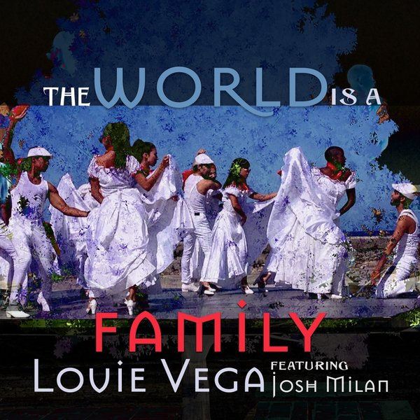 Louie Vega feat Josh Milan – The World Is A Family (AfroHouse Mix)