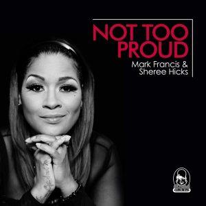 Mark Francis feat Sheree Hicks – Not Too Proud (Original Mix)