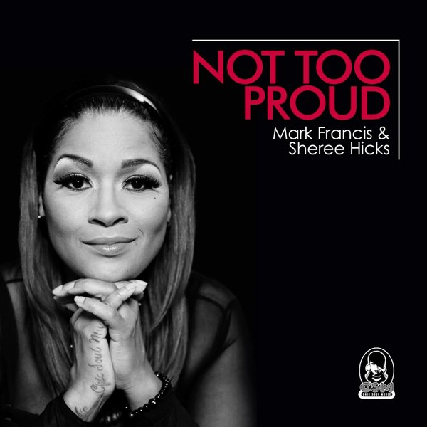 Mark Francis feat Sheree Hicks – Not Too Proud (Original Mix)