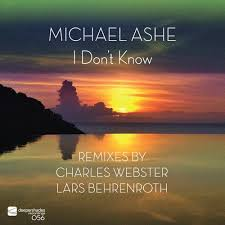 Michael Ashe- I Dont Know (Charles Webster Remix)