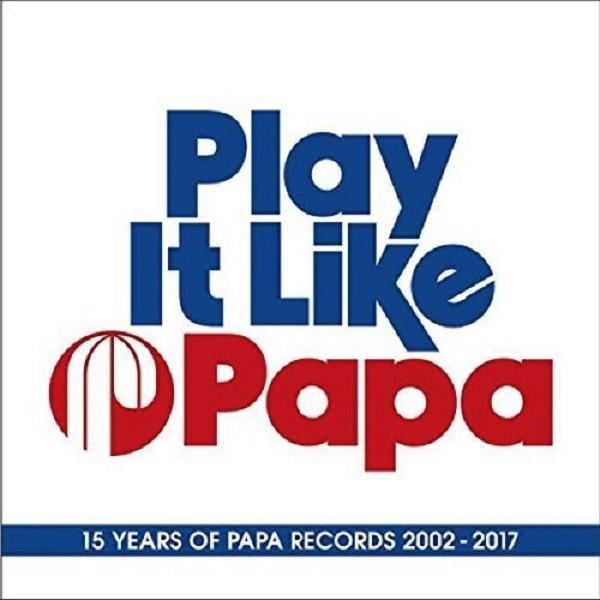 Play It Like Papa (15 Years Of Papa Records)