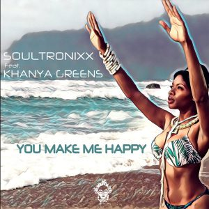 Soultronixx feat Khanya Greens – You Make Me Happy (Original Happy Mix)