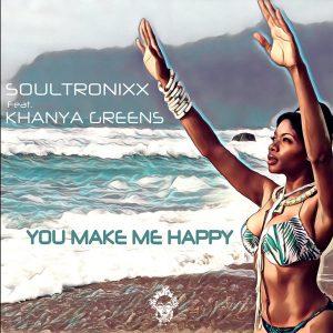 Soultronixx feat Khanya Greens – You Make Me Happy (Original Happy Mix)