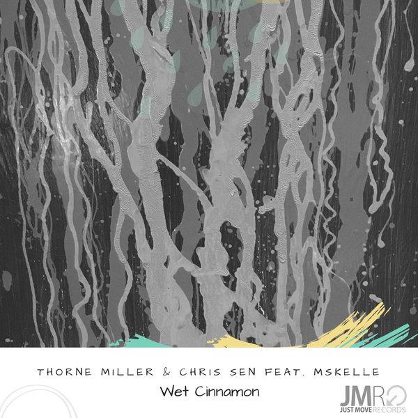 Thorne Miller & Chris Sen feat MsKelle – Wet Cinnamon