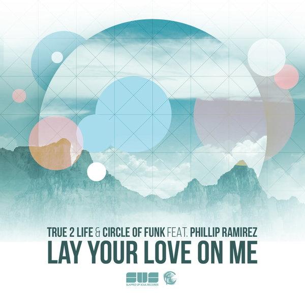 True Life & Circle of Funk feat Phillip Ramirez- Lay Your Love On Me (Original Vocal Mix)