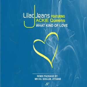 Lilac Jeans feat Jackie Queens – What Kind Of Love (MR KG Soul Remix)
