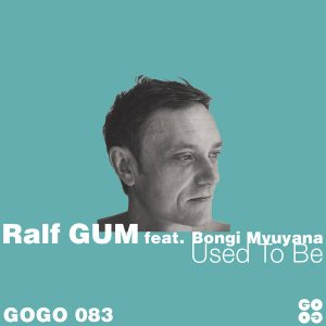 Ralf GUM feat. Bongi Mvuyana – Used To Be (incl. Opolopo, Sir LSG, Davide Fiorese Remixes)