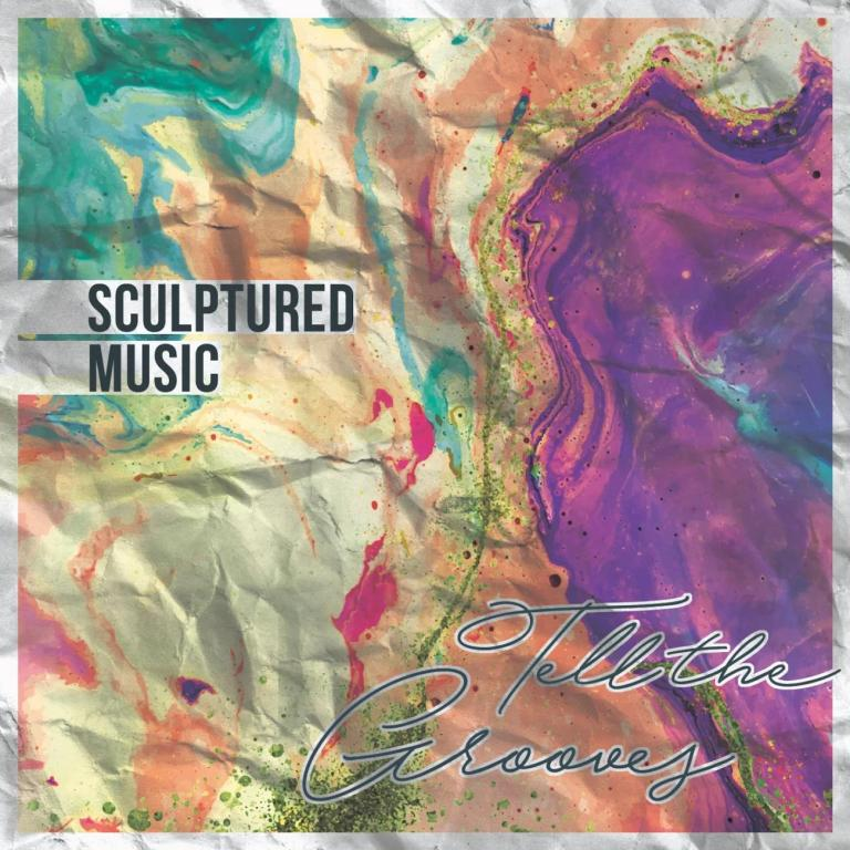 Sculptured Music – Tell The Grooves
