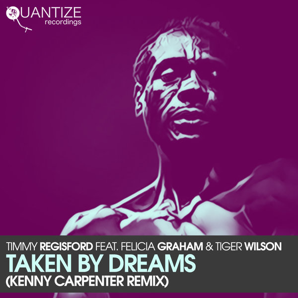 Timmy Regisford feat Felicia Graham & Tiger Wilson – Taken By Dreams (Kenny Carpenter Remix)