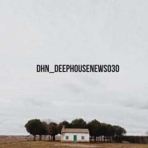 DHN_DeepHouseNews 030 (A Benefits Deep House News Birthday Mix)