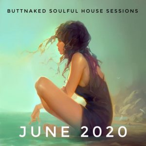 Buttnaked Soulful House Sessions (June 2020)