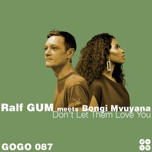 Ralf GUM meets Bongi Mvuyana – Don't Let Them Love You