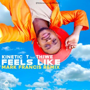 Kinetic T feat Thiwe – Feel Like (Mark Francis Remix)