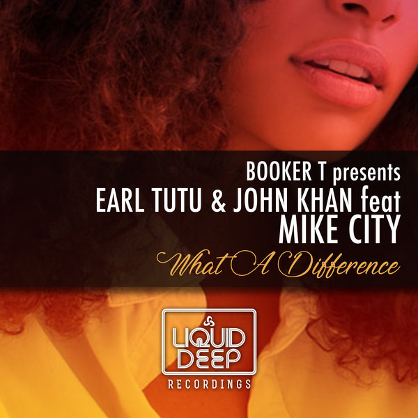 Earl TuTu & John Khan feat Mike City – What A Difference (Booker T Kings Of Soul Vocal Mix)