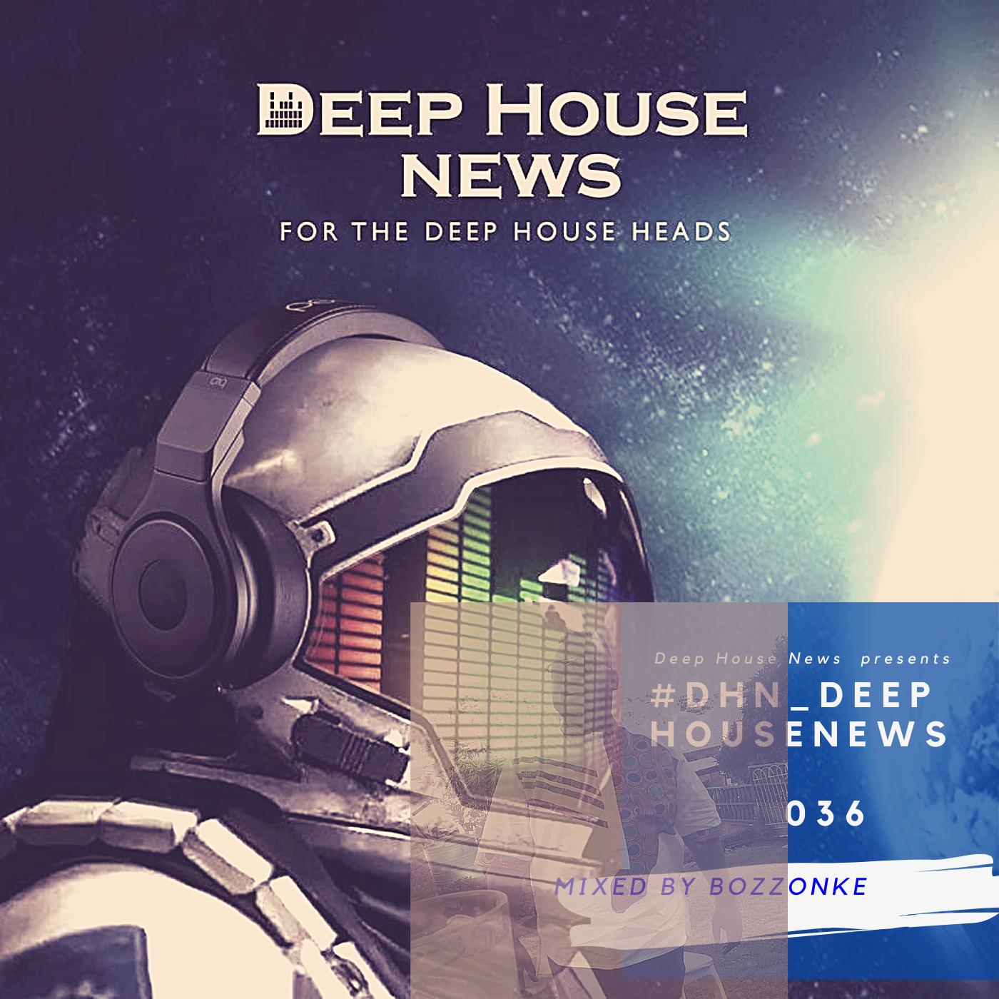 #DHN_DeepHouseNews 036 (Mixed By BozzOnke)