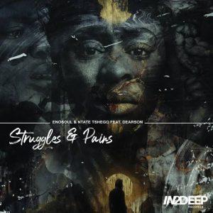 Enosoul & Ntate Tshego feat Dearson – Struggle & Pains