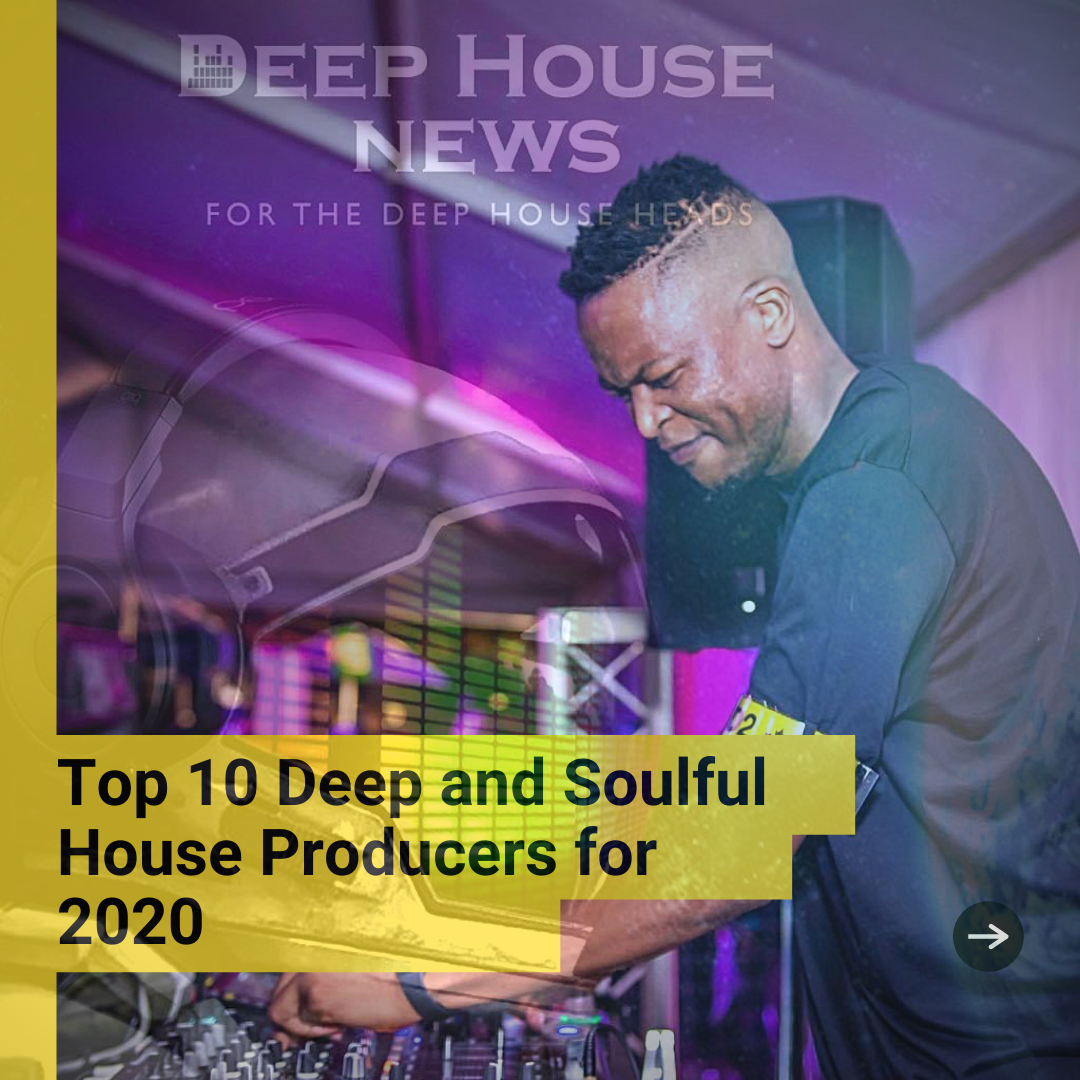 Top 10 Deep and Soulful House Producers for 2020
