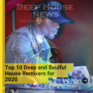 Top 10 Deep and Soulful House Remixers for 2020