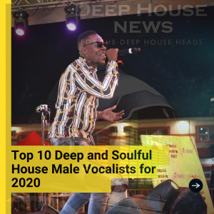 Top 10 Deep and Soulful House Male Vocalists for 2020
