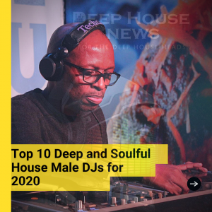 Top 10 Deep and Soulful House Male DJs for 2020