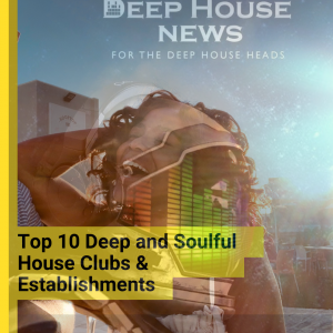 Top 10 Deep and Soulful House Clubs and Establishments for 2020