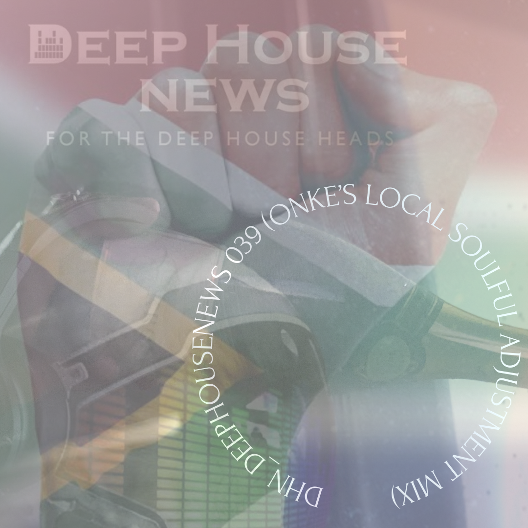 DHN_DeepHouseNews 039 (ONKE's Local Soulful Adjustment Mix)