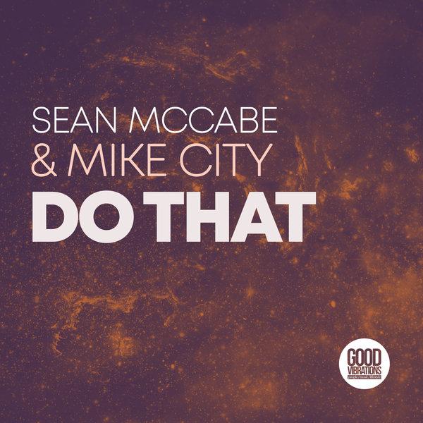 Sean McCabe & Mike City – Do That (Sean McCabe Main Vocal Mix)